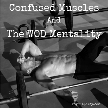 Confused Muscles, the WOD Mentality and Why you Never Get any Better.
