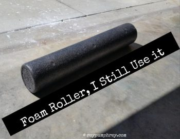 Yeah, I Still Foam Roll.