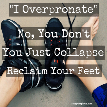 """I Overpronate"": No, You COLLAPSE"