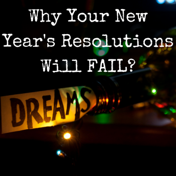 New Year, New You? Why Your Resolutions are BS and WILL FAIL.